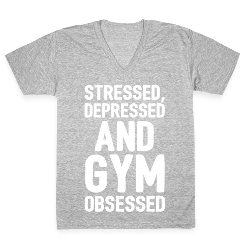 Stressed Depressed and Gym Obsessed White Print V-Neck Tee Shirt