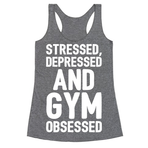 Stressed Depressed and Gym Obsessed White Print Racerback Tank Top