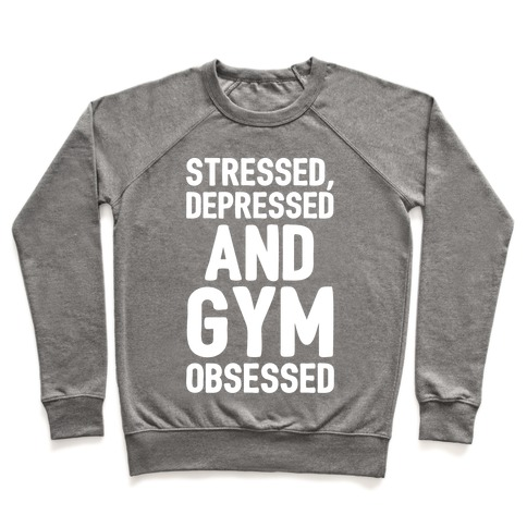 Stressed Depressed and Gym Obsessed White Print Pullover