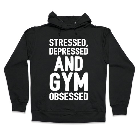Stressed Depressed and Gym Obsessed White Print Hooded Sweatshirt