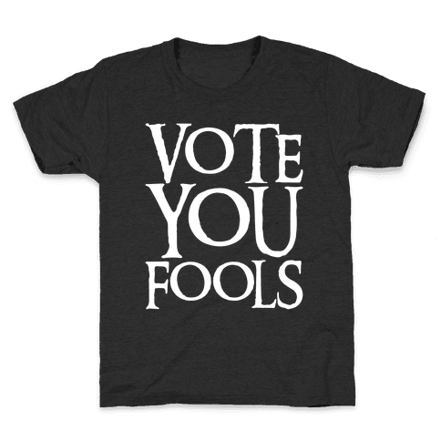 Vote You Fools Parody White Print Kids T-Shirt