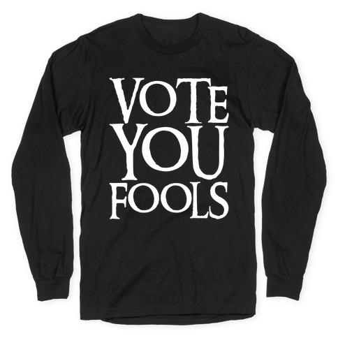 Vote You Fools Parody White Print Long Sleeve T-Shirt