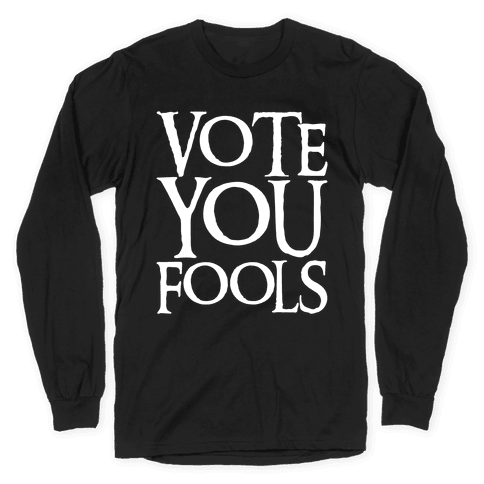 Vote You Fools Parody White Print Long Sleeve T-Shirt