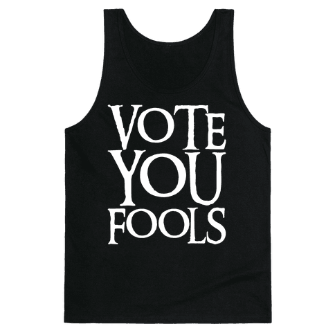 Vote You Fools Parody White Print Tank Top