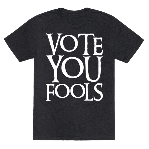 Vote You Fools Parody White Print Mens/Unisex T-Shirt