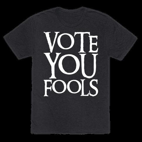 Vote You Fools Parody White Print Mens/Unisex T-Shirt