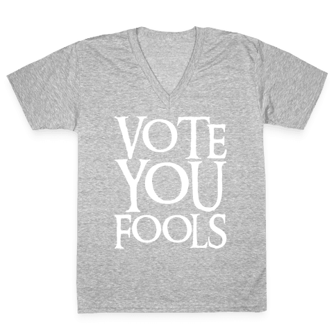Vote You Fools Parody White Print V-Neck Tee Shirt