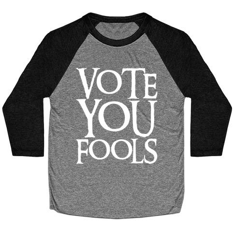 Vote You Fools Parody White Print Baseball Tee