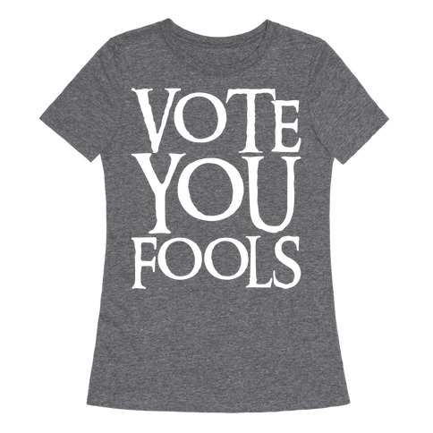 Vote You Fools Parody White Print Womens T-Shirt