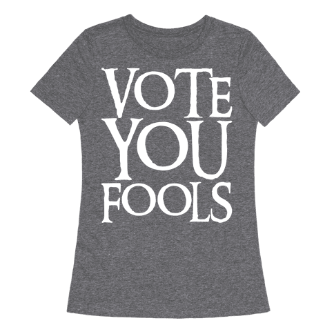 Vote You Fools Parody White Print Womens T-Shirt