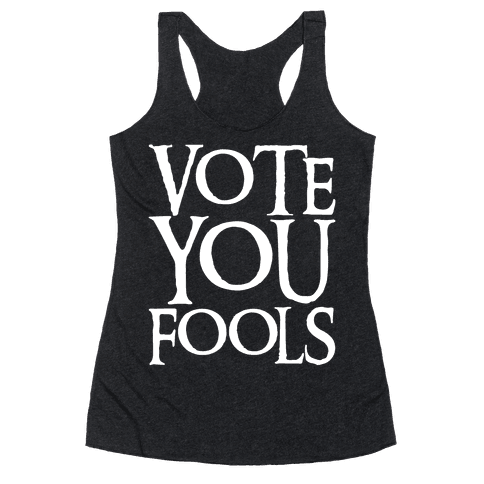 Vote You Fools Parody White Print Racerback Tank Top