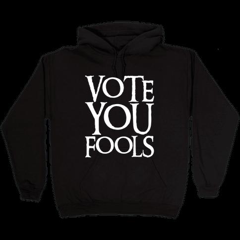 Vote You Fools Parody White Print Hooded Sweatshirt