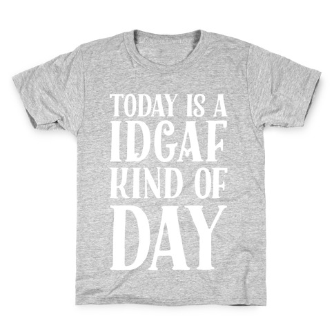Today Is A IDGAF Kind of Day Kids T-Shirt