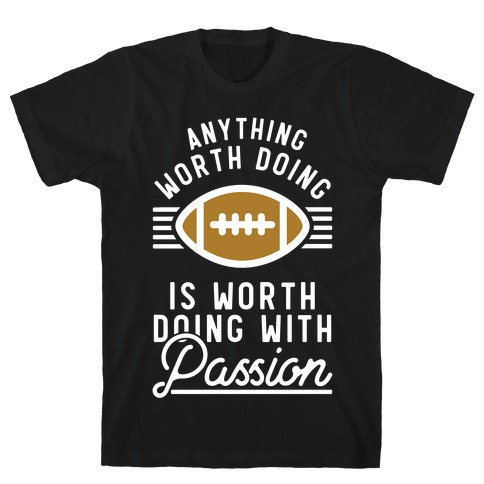 Anything Worth Doing is Worth Doing with Passion Football T-Shirt