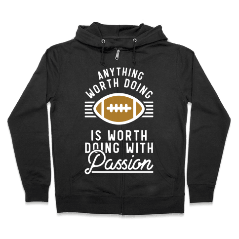 Anything Worth Doing is Worth Doing with Passion Football Zip Hoodie