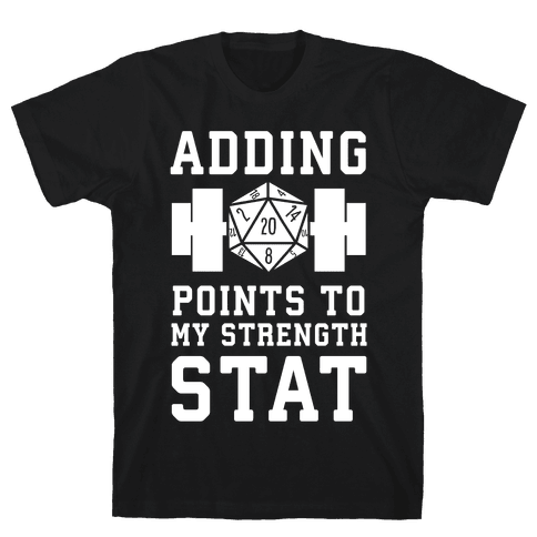 Adding Points to My Strength Stat Mens/Unisex T-Shirt