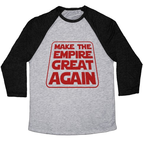 Make the Empire Great Again Baseball Tee