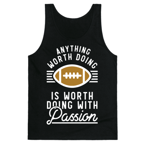 Anything Worth Doing is Worth Doing with Passion Football Tank Top