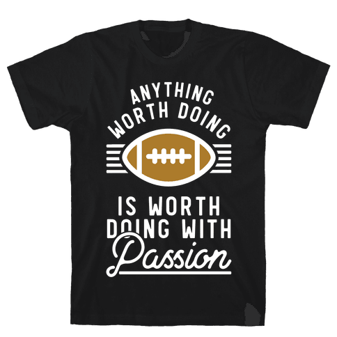 Anything Worth Doing is Worth Doing with Passion Football Mens/Unisex T-Shirt