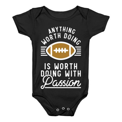 Anything Worth Doing is Worth Doing with Passion Football Baby Onesy