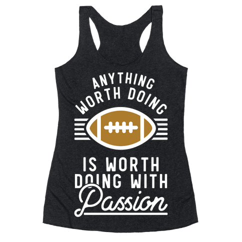 Anything Worth Doing is Worth Doing with Passion Football Racerback Tank Top