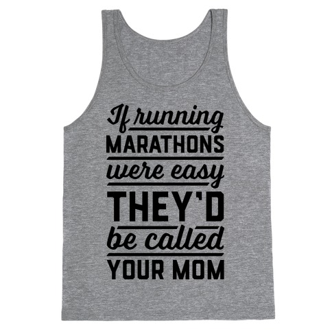 If Running Marathons Were Easy They'd Be Called Your Mom Tank Top