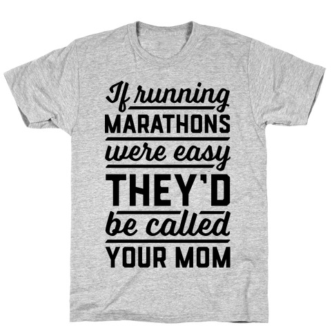 If Running Marathons Were Easy They'd Be Called Your Mom Mens/Unisex T-Shirt