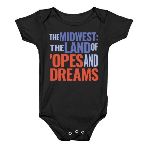 The Midwest: The Land Of 'Opes and Dreams Baby Onesy