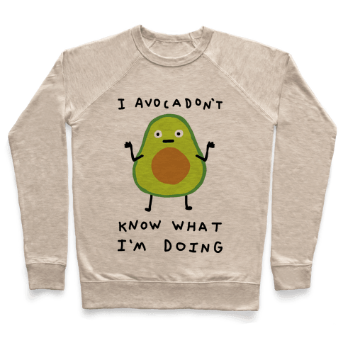I Avocadon't Know What I'm Doing Pullover