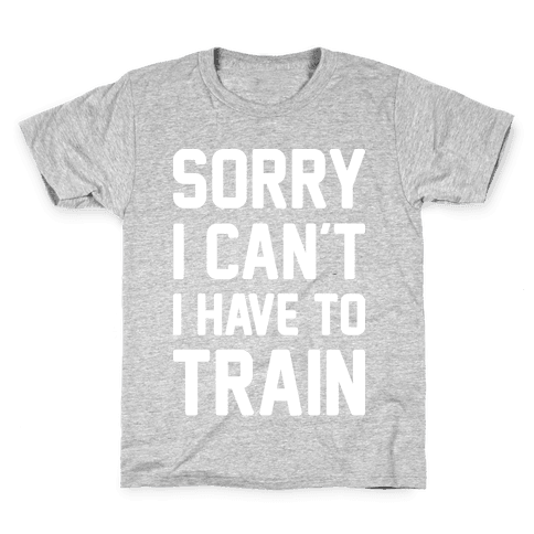 Sorry I Can't I Have To Train (White) Kids T-Shirt