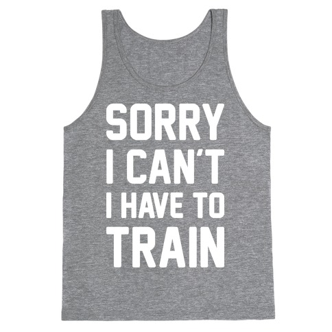 Sorry I Can't I Have To Train (White) Tank Top