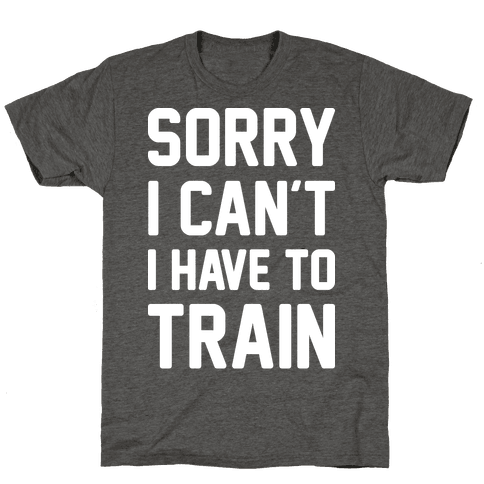 Sorry I Cant I Have To Train (White)