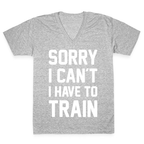 Sorry I Can't I Have To Train (White) V-Neck Tee Shirt