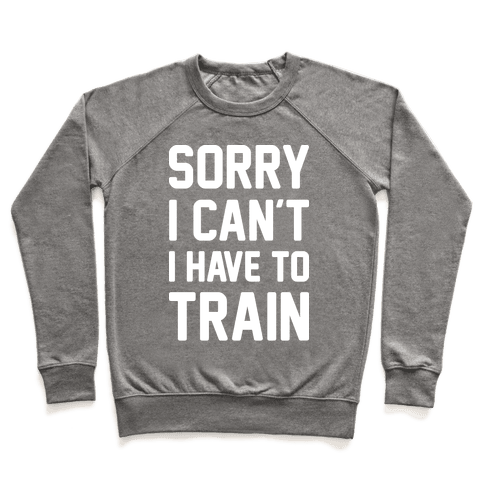 Sorry I Can't I Have To Train (White) Pullover