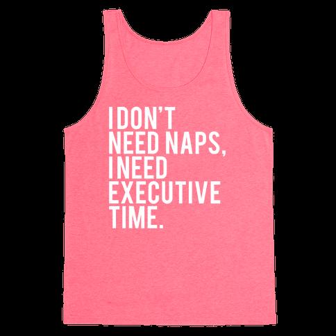 I Don't Need Naps, I Need Executive Time Tank Top