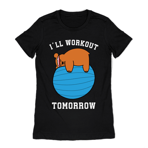 I'll Workout Tomorrow Womens T-Shirt