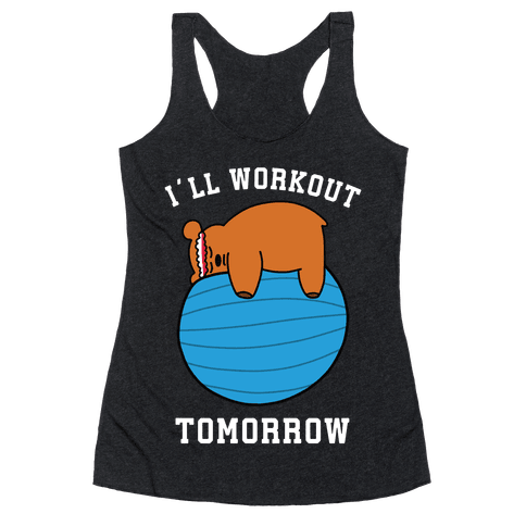 I'll Workout Tomorrow Racerback Tank Top