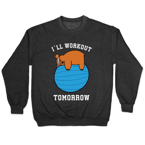 I'll Workout Tomorrow Pullover