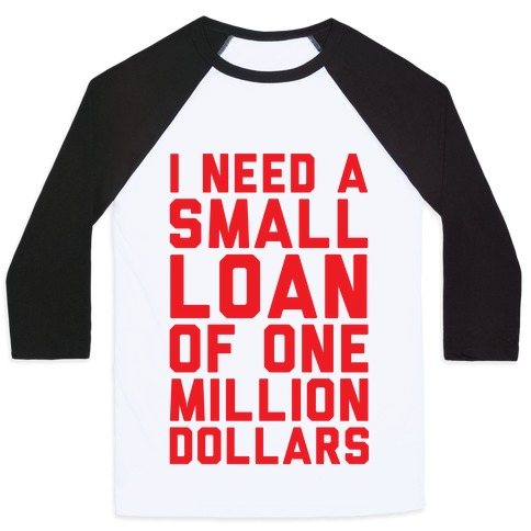 I Need A Small Loan Of One Million Dollars Baseball Tee