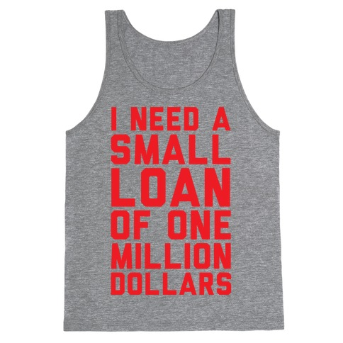 I Need A Small Loan Of One Million Dollars Tank Top