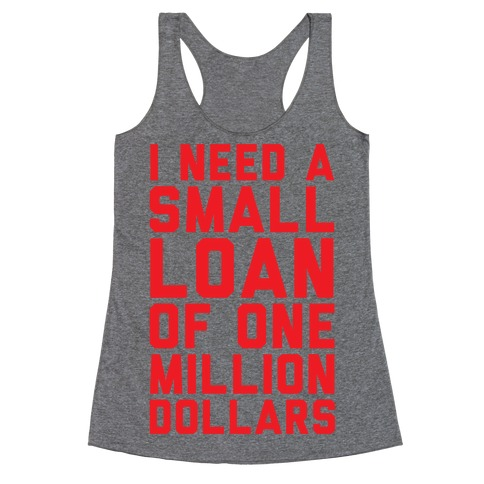 I Need A Small Loan Of One Million Dollars Racerback Tank Top