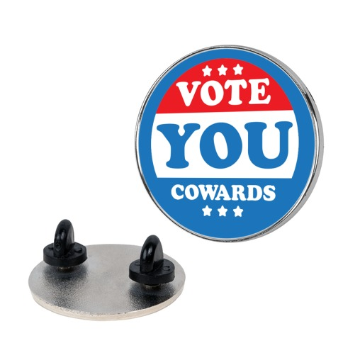 Vote You Cowards Pin