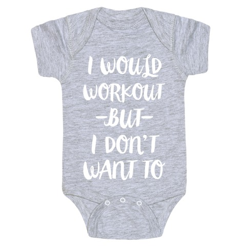 I Would Workout But I Don't Want To Baby Onesy
