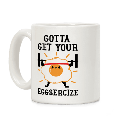 Gotta Get Your Eggsercize Coffee Mug