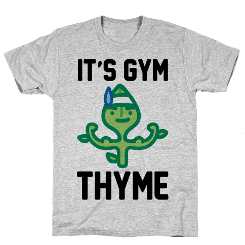 It's Gym Thyme Mens/Unisex T-Shirt