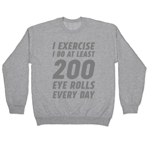 I Exercise I Do At Least 200 Eye Rolls Every Day Pullover