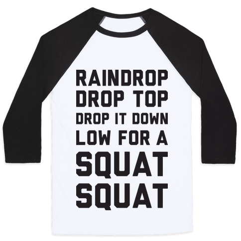 Raindrop Drop Top Drop It Down Low For A Squat Squat Baseball Tee