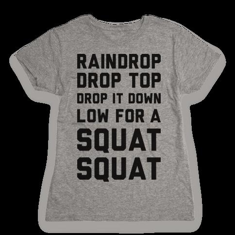 Raindrop Drop Top Drop It Down Low For A Squat Squat Womens T-Shirt