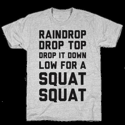 Raindrop Drop Top Drop It Down Low For A Squat Squat Mens T-Shirt