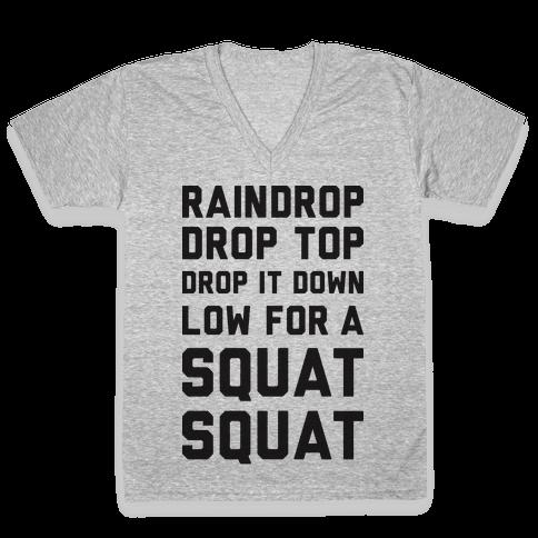 Raindrop Drop Top Drop It Down Low For A Squat Squat V-Neck Tee Shirt
